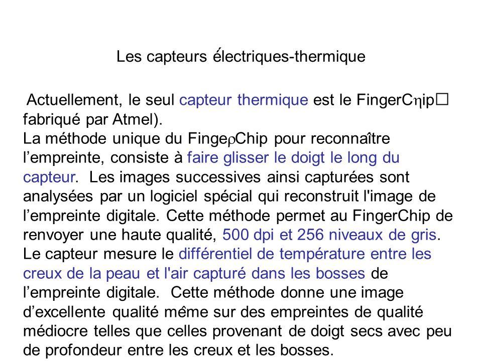 Les capteurs é́lectriques-thermique Actuellement, le seul capteur thermique est le FingerC ip fabriqué par Atmel). La méthode unique du Finge Chip p