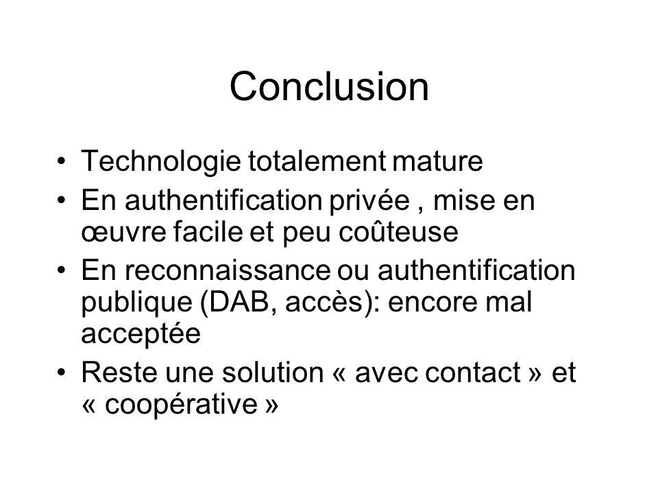 Conclusion Technologie totalement mature En authentification privée, mise en œuvre facile et peu coûteuse En reconnaissance ou authentification publiq