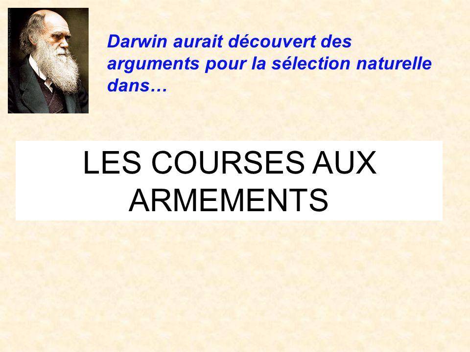 LES COURSES AUX ARMEMENTS Darwin aurait découvert des arguments pour la sélection naturelle dans…