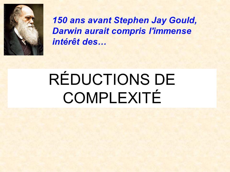 RÉDUCTIONS DE COMPLEXITÉ 150 ans avant Stephen Jay Gould, Darwin aurait compris l'immense intérêt des…