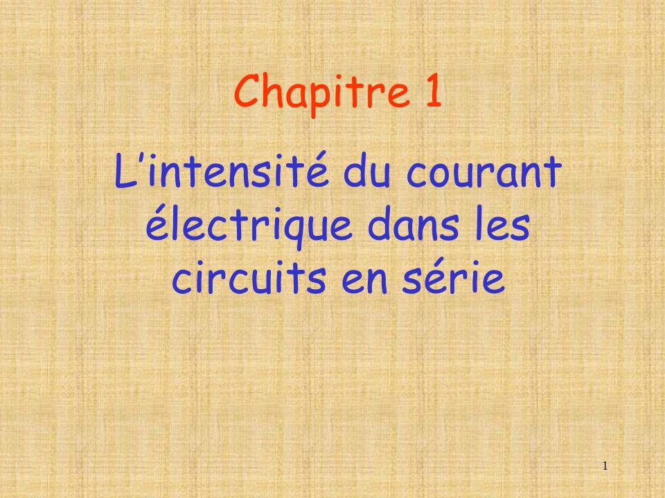 1 Chapitre 1 Lintensité du courant électrique dans les circuits en série