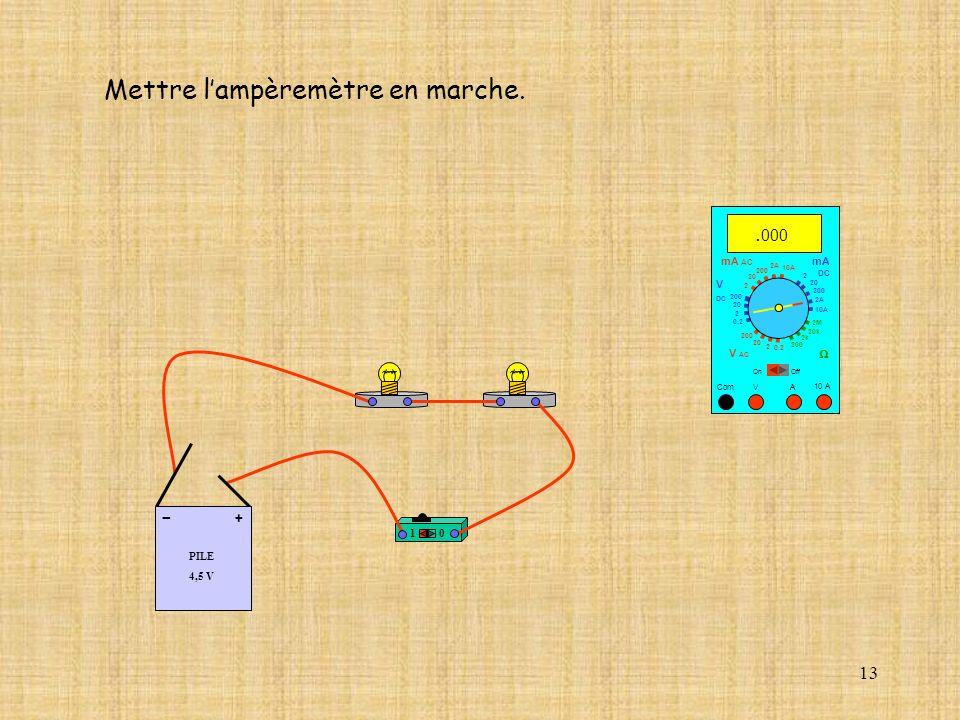 13 10 A Com mA DC A OffOn 10A 2A 200 20 V 2 V AC mA AC V DC 2M 20k 2k 200 0.2 2 200 20 2 0.2 2 20 200 Mettre lampèremètre en marche.