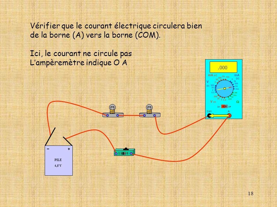 18. 000 Com mA DC A OffOn 10A 2A 200 20 2 V AC mA AC V DC 2M 20k 2k 200 0.2 2 200 20 2 0.2 2 20 200 Vérifier que le courant électrique circulera bien