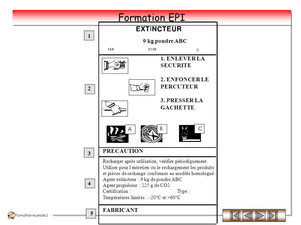 Formation incendie 1 Formation EPI Définition : Un extincteur est un appareil étanche qui permet de projeter (sous l effet d une pression interne) et de diriger un agent extincteur sur un foyer d incendie.