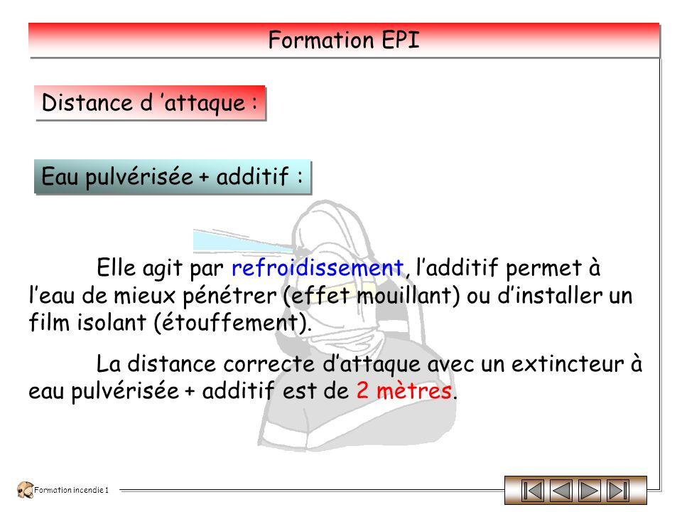 Formation incendie 1 Formation EPI Elle agit par refroidissement.