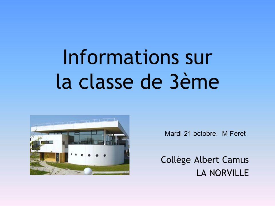 Collège Albert Camus LA NORVILLE Informations sur la classe de 3ème Mardi 21 octobre. M Féret