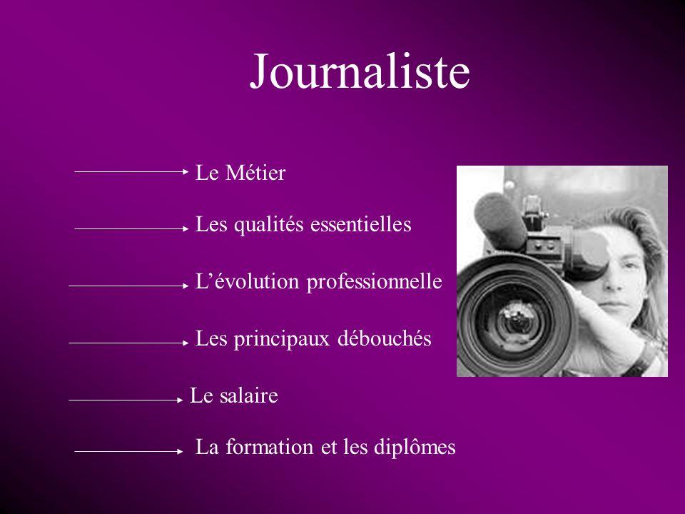 Journaliste Le Métier Les qualités essentielles Lévolution professionnelle Les principaux débouchés Le salaire La formation et les diplômes