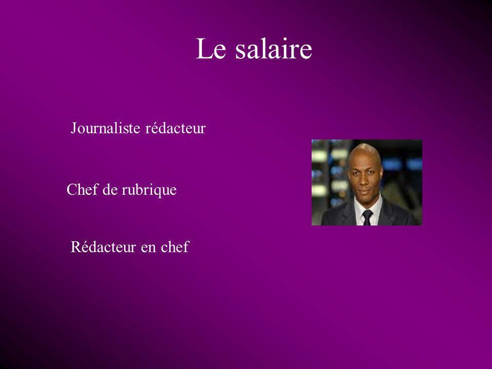 Le salaire Journaliste rédacteur Chef de rubrique Rédacteur en chef