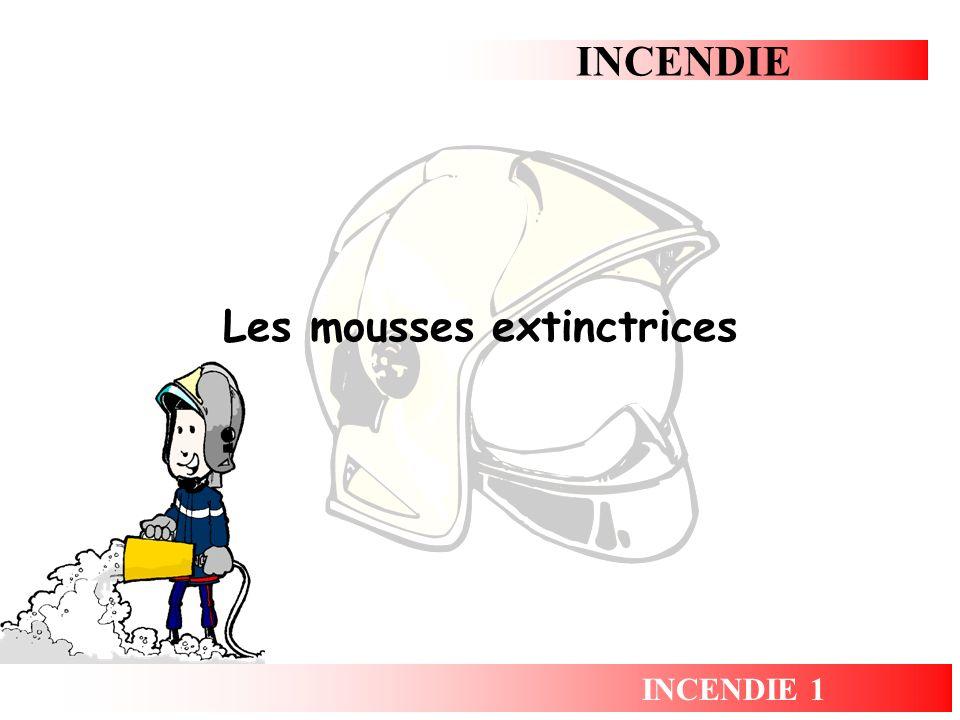 INCENDIE INCENDIE 1 Les mousses extinctrices