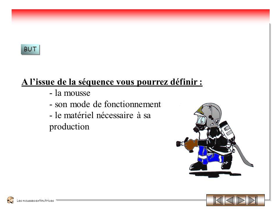 A lissue de la séquence vous pourrez définir : - la mousse - son mode de fonctionnement - le matériel nécessaire à sa production BUT
