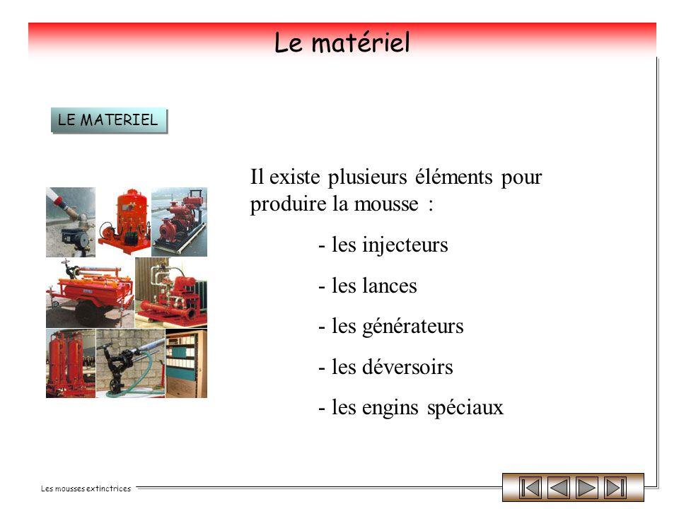 Les mousses extinctrices Le matériel Il existe plusieurs éléments pour produire la mousse : - les injecteurs - les lances - les générateurs - les déve