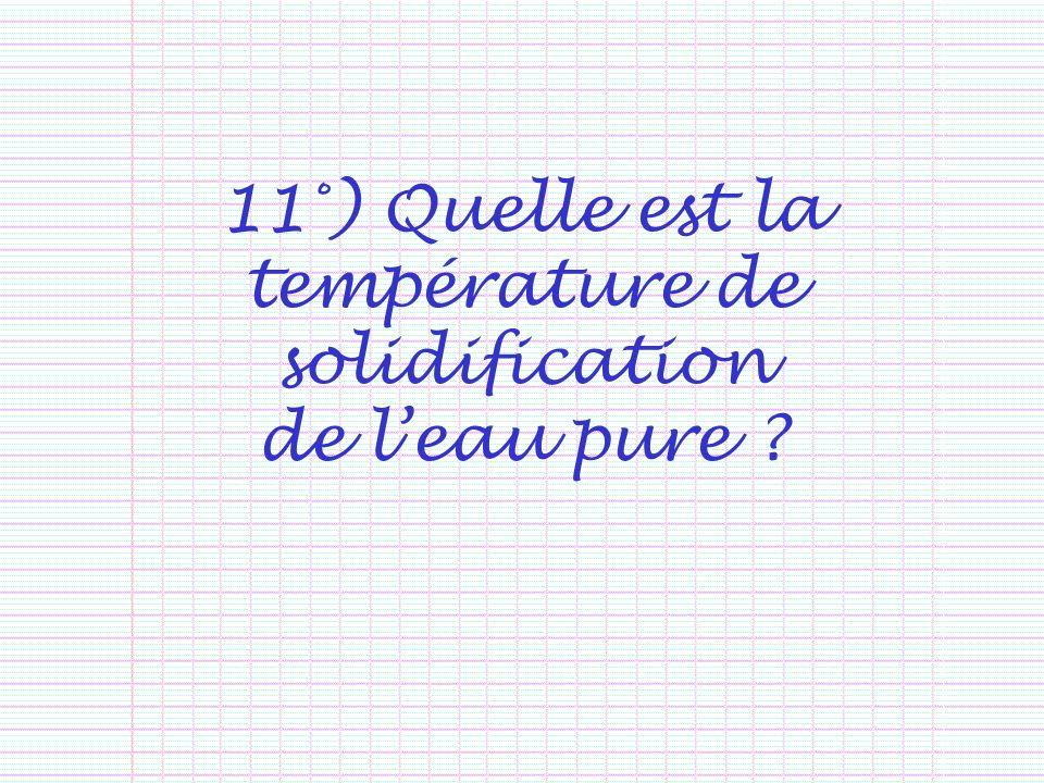 11°) Quelle est la température de solidification de leau pure ?
