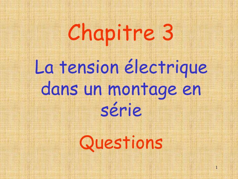 1 Chapitre 3 La tension électrique dans un montage en série Questions