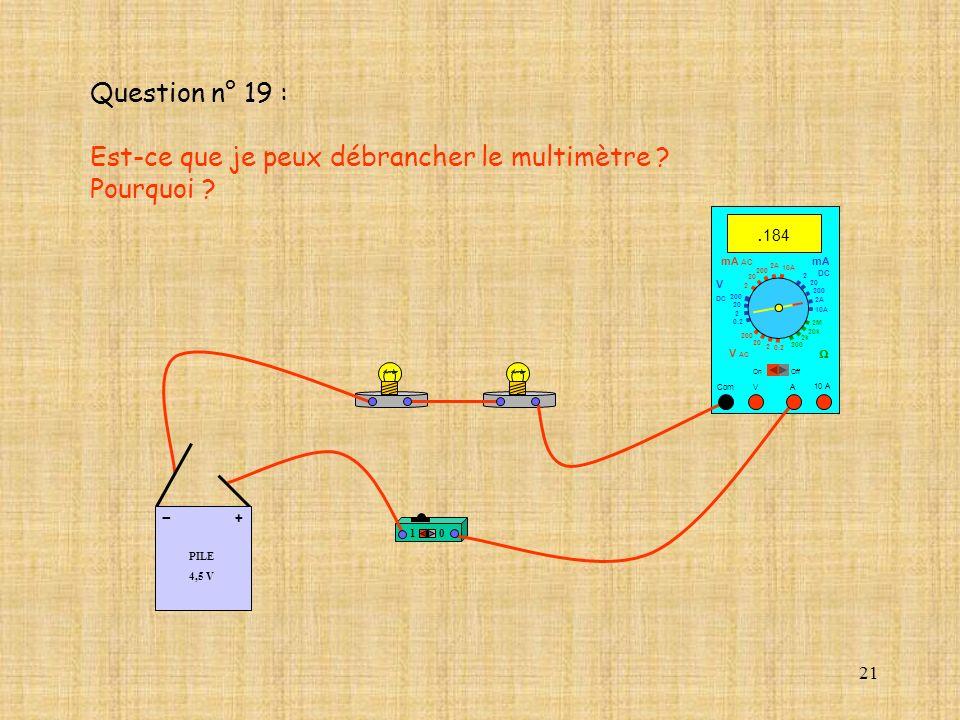 21 10 A. 184 Com mA DC A OffOn 10A 2A 200 20 V 2 V AC mA AC V DC 2M 20k 2k 200 0.2 2 200 20 2 0.2 2 20 200 10A 2A 200 20 10 PILE 4,5 V + - Question n°