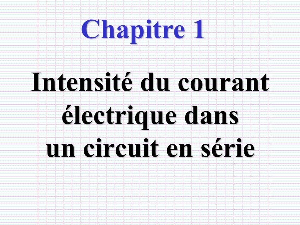 Intensité du courant électrique dans un circuit en série Chapitre 1