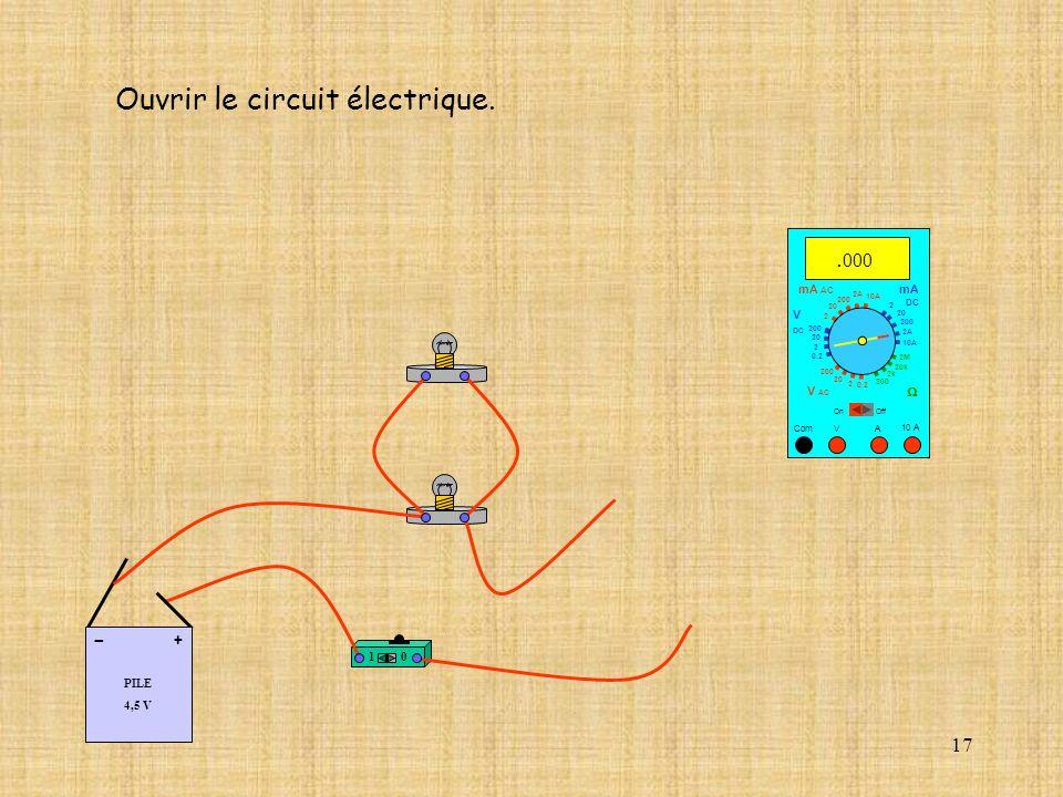 17 10 A Com mA DC A OffOn 10A 2A 200 20 V 2 V AC mA AC V DC 2M 20k 2k 200 0.2 2 200 20 2 0.2 2 20 200 Ouvrir le circuit électrique. 10A 2A 200 20. 000