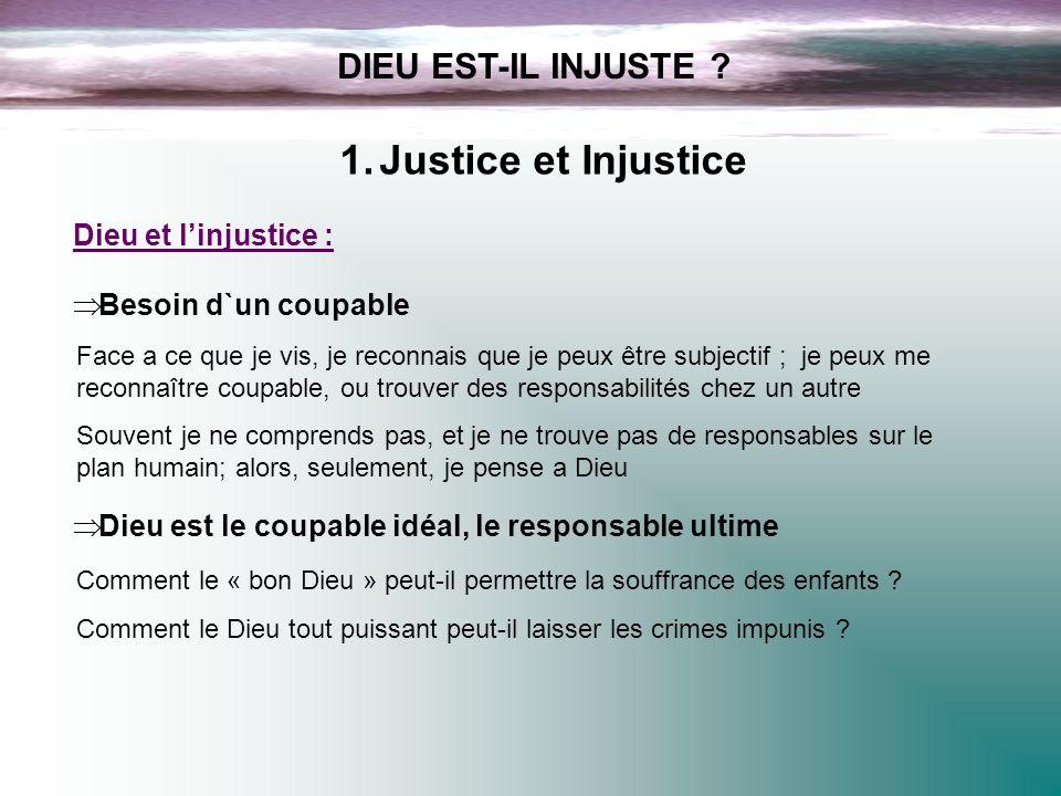 DIEU EST-IL INJUSTE ? 1.Justice et Injustice Face a ce que je vis, je reconnais que je peux être subjectif ; je peux me reconnaître coupable, ou trouv