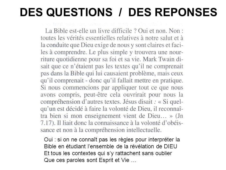DES QUESTIONS / DES REPONSES Oui : si on ne connaît pas les règles pour interpréter la Bible en étudiant lensemble de la révélation de DIEU Et tous le