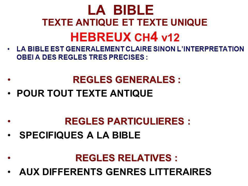 TEXTE ANTIQUE ET TEXTE UNIQUE HEBREUX CH 4 v12 LA BIBLE EST GENERALEMENT CLAIRE SINON LINTERPRETATION OBEI A DES REGLES TRES PRECISES : REGLES GENERAL