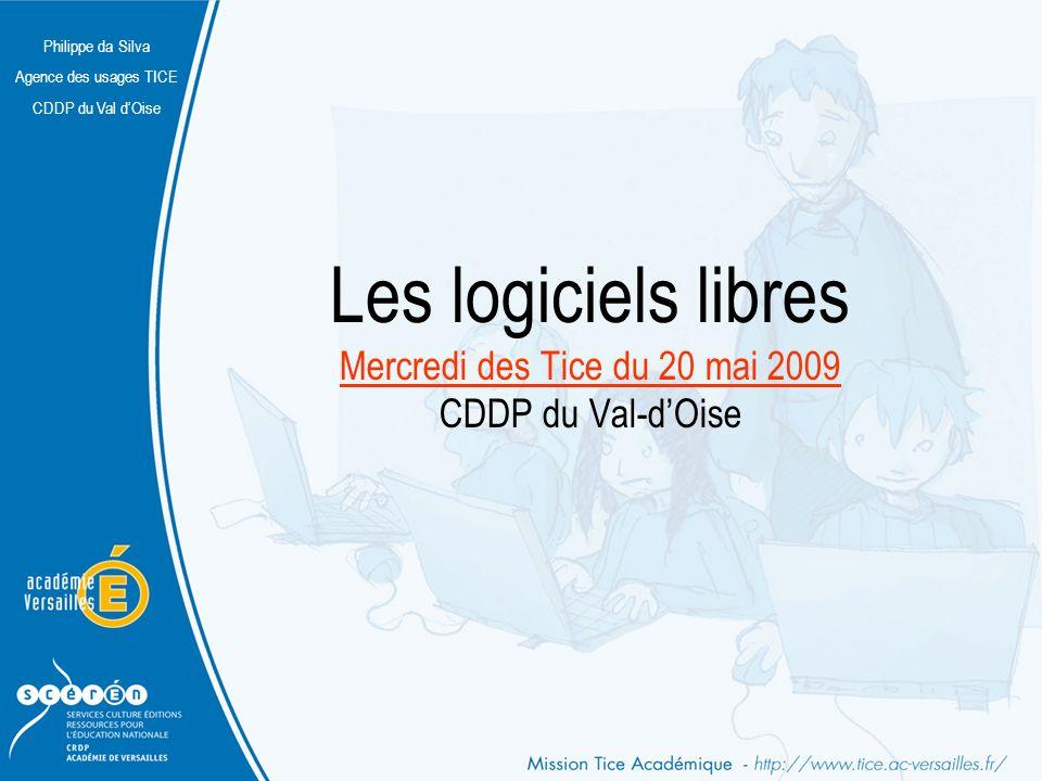 Philippe da Silva Agence des usages TICE CDDP du Val dOise Les logiciels libres Mercredi des Tice du 20 mai 2009 CDDP du Val-dOise