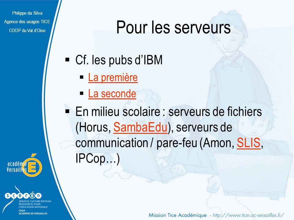 Philippe da Silva Agence des usages TICE CDDP du Val dOise Pour les serveurs Cf. les pubs dIBM La première La seconde En milieu scolaire : serveurs de
