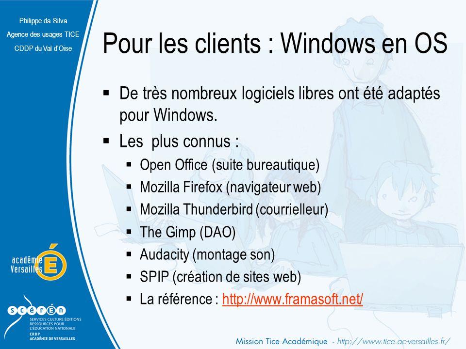 Philippe da Silva Agence des usages TICE CDDP du Val dOise Pour les clients : Windows en OS De très nombreux logiciels libres ont été adaptés pour Win
