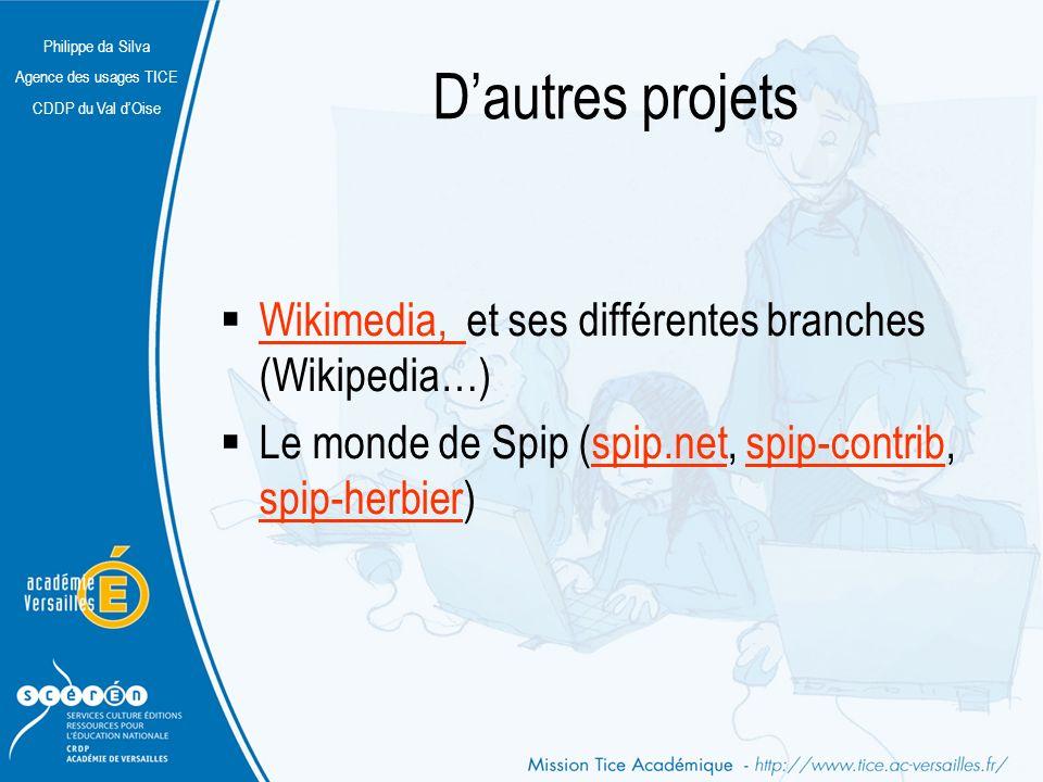 Philippe da Silva Agence des usages TICE CDDP du Val dOise Dautres projets Wikimedia, et ses différentes branches (Wikipedia…) Wikimedia, Le monde de Spip (spip.net, spip-contrib, spip-herbier)spip.netspip-contrib spip-herbier