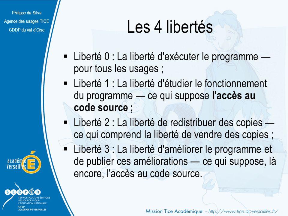 Philippe da Silva Agence des usages TICE CDDP du Val dOise Les 4 libertés Liberté 0 : La liberté d'exécuter le programme pour tous les usages ; Libert