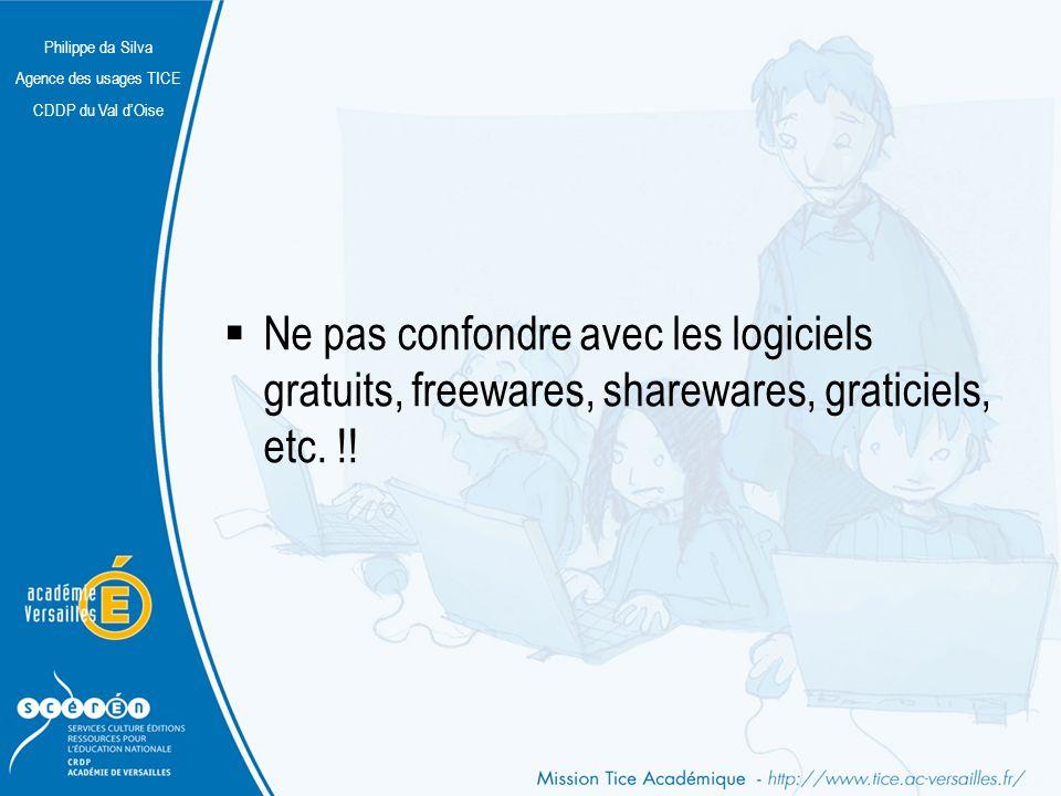 Philippe da Silva Agence des usages TICE CDDP du Val dOise Ne pas confondre avec les logiciels gratuits, freewares, sharewares, graticiels, etc. !!