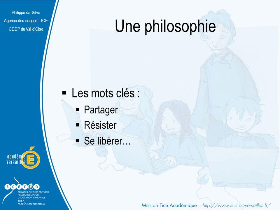 Philippe da Silva Agence des usages TICE CDDP du Val dOise Une philosophie Les mots clés : Partager Résister Se libérer…