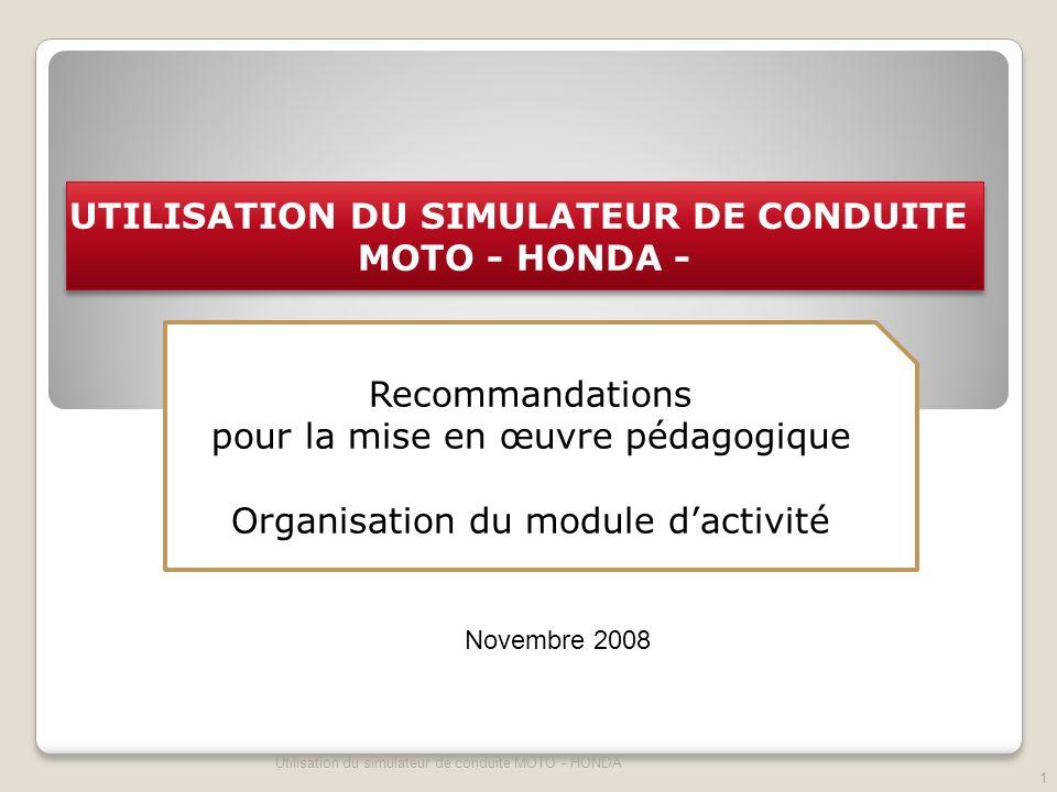 UTILISATION DU SIMULATEUR DE CONDUITE MOTO - HONDA - UTILISATION DU SIMULATEUR DE CONDUITE MOTO - HONDA - Recommandations pour la mise en œuvre pédago