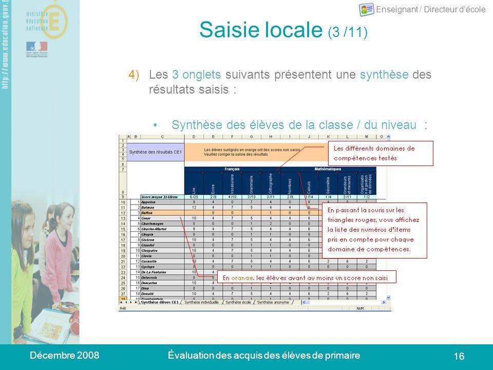 Décembre 2008Évaluation des acquis des élèves de primaire 16 Saisie locale (3 /11) 4)Les 3 onglets suivants présentent une synthèse des résultats sais