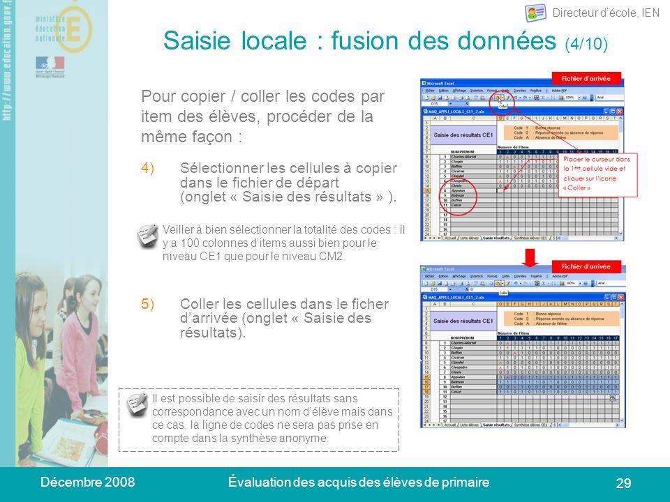 Décembre 2008Évaluation des acquis des élèves de primaire 29 Saisie locale : fusion des données (4/10) 4)Sélectionner les cellules à copier dans le fi