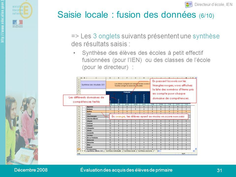 Décembre 2008Évaluation des acquis des élèves de primaire 31 Saisie locale : fusion des données (6/10) => Les 3 onglets suivants présentent une synthè