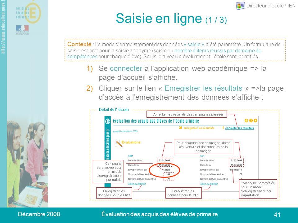 Décembre 2008Évaluation des acquis des élèves de primaire 41 Saisie en ligne (1 / 3) 1)Se connecter à lapplication web académique => la page daccueil