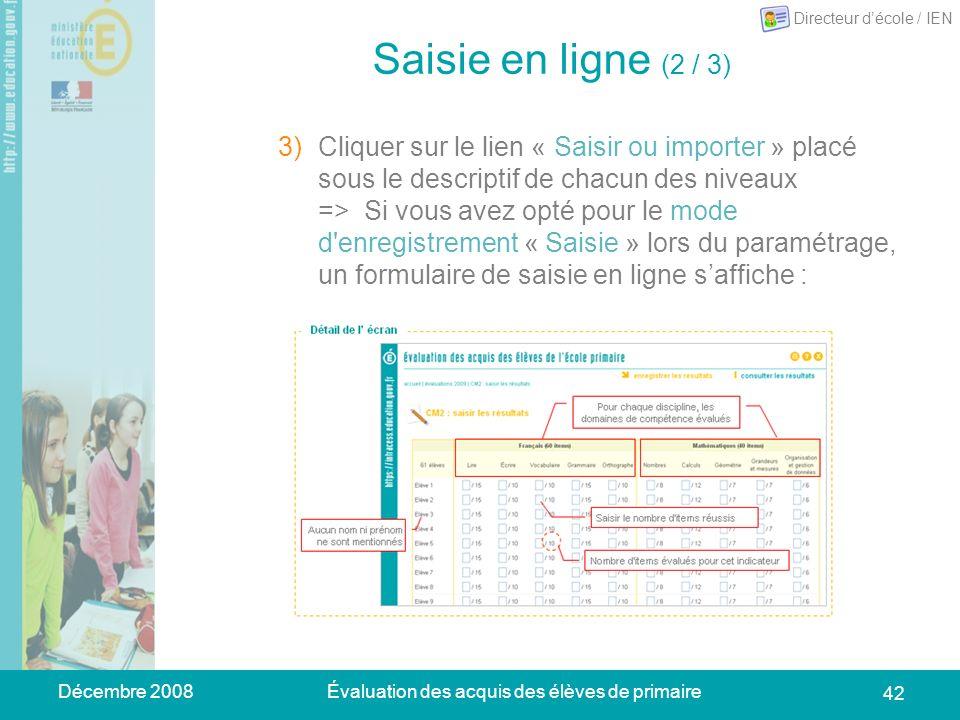 Décembre 2008Évaluation des acquis des élèves de primaire 42 Saisie en ligne (2 / 3) 3)Cliquer sur le lien « Saisir ou importer » placé sous le descri