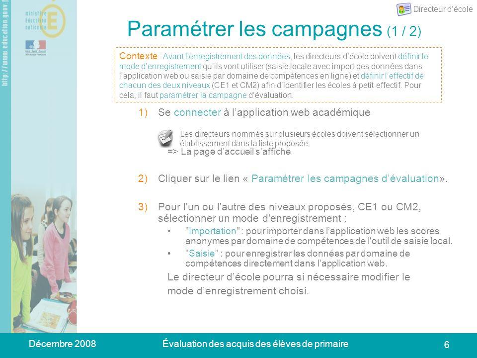 Décembre 2008Évaluation des acquis des élèves de primaire 6 Paramétrer les campagnes (1 / 2) 1)Se connecter à lapplication web académique => La page d