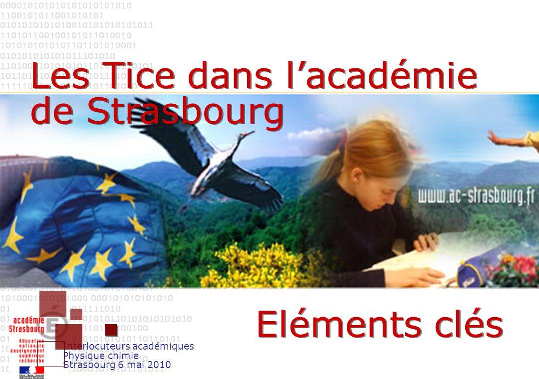 Interlocuteurs académiques Physique chimie Strasbourg 6 mai 2010 Les Tice dans lacadémie de Strasbourg Eléments clés