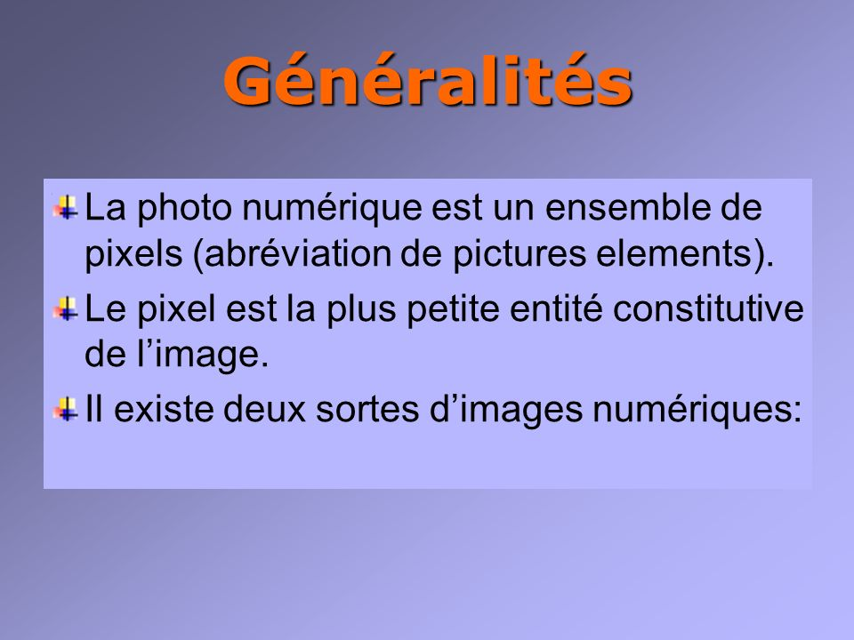 Généralités La photo numérique est un ensemble de pixels (abréviation de pictures elements).