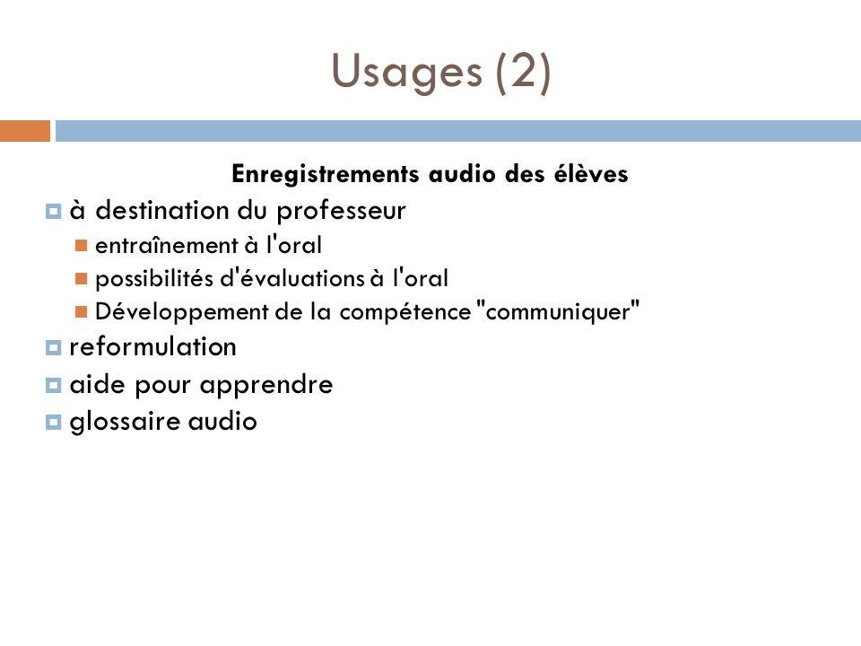 Usages (2) Enregistrements audio des élèves à destination du professeur entraînement à l'oral possibilités d'évaluations à l'oral Développement de la