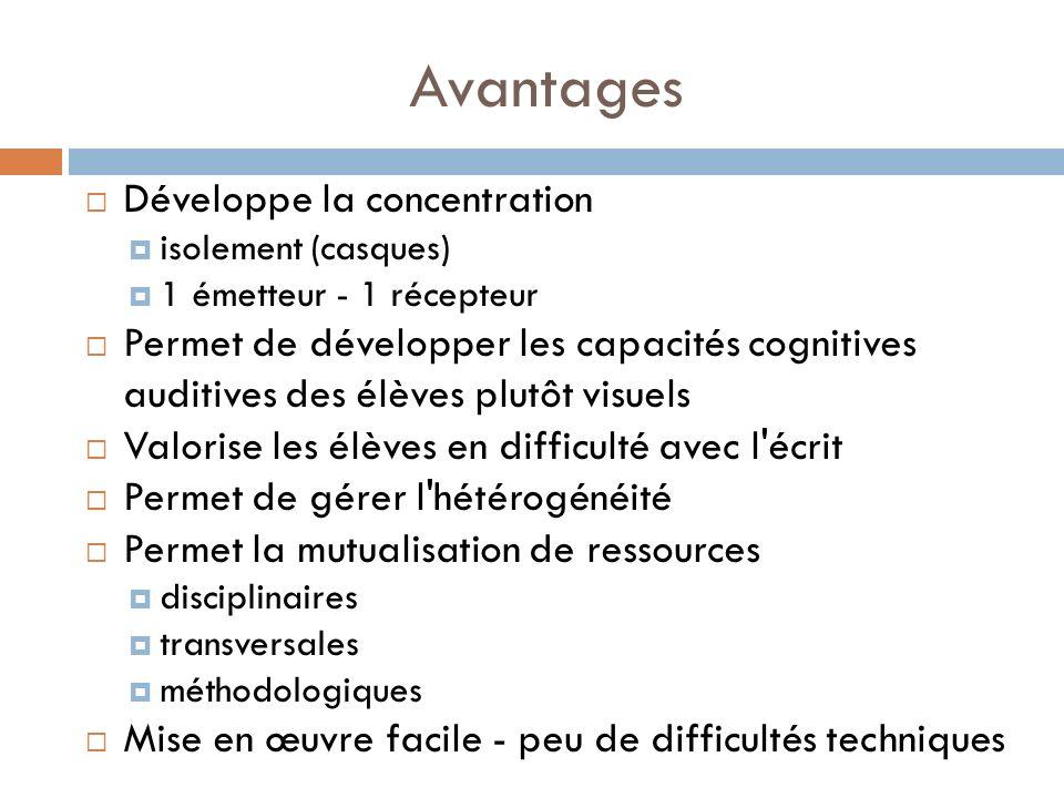 Avantages Développe la concentration isolement (casques) 1 émetteur - 1 récepteur Permet de développer les capacités cognitives auditives des élèves p