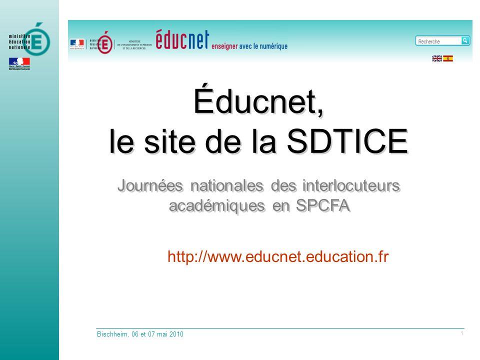 Bischheim, 06 et 07 mai 2010 1 Éducnet, le site de la SDTICE Journées nationales des interlocuteurs académiques en SPCFA http://www.educnet.education.fr