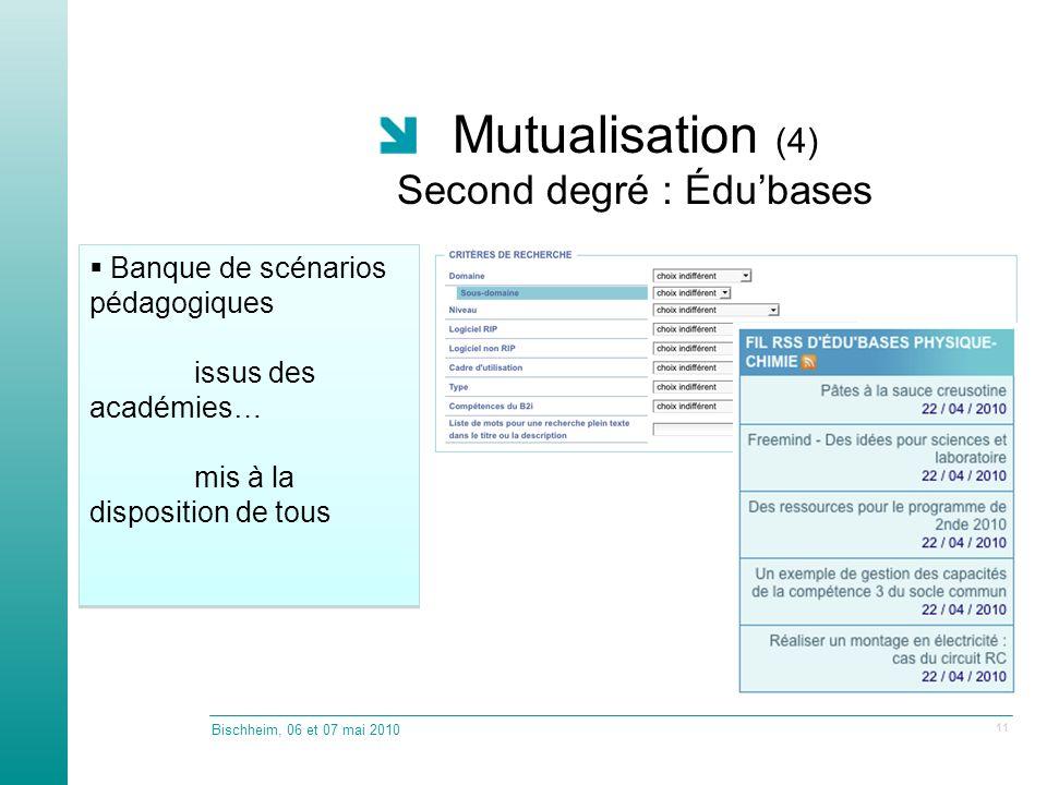 Mutualisation (4) Second degré : Édubases Bischheim, 06 et 07 mai 2010 11 Banque de scénarios pédagogiques issus des académies… mis à la disposition de tous