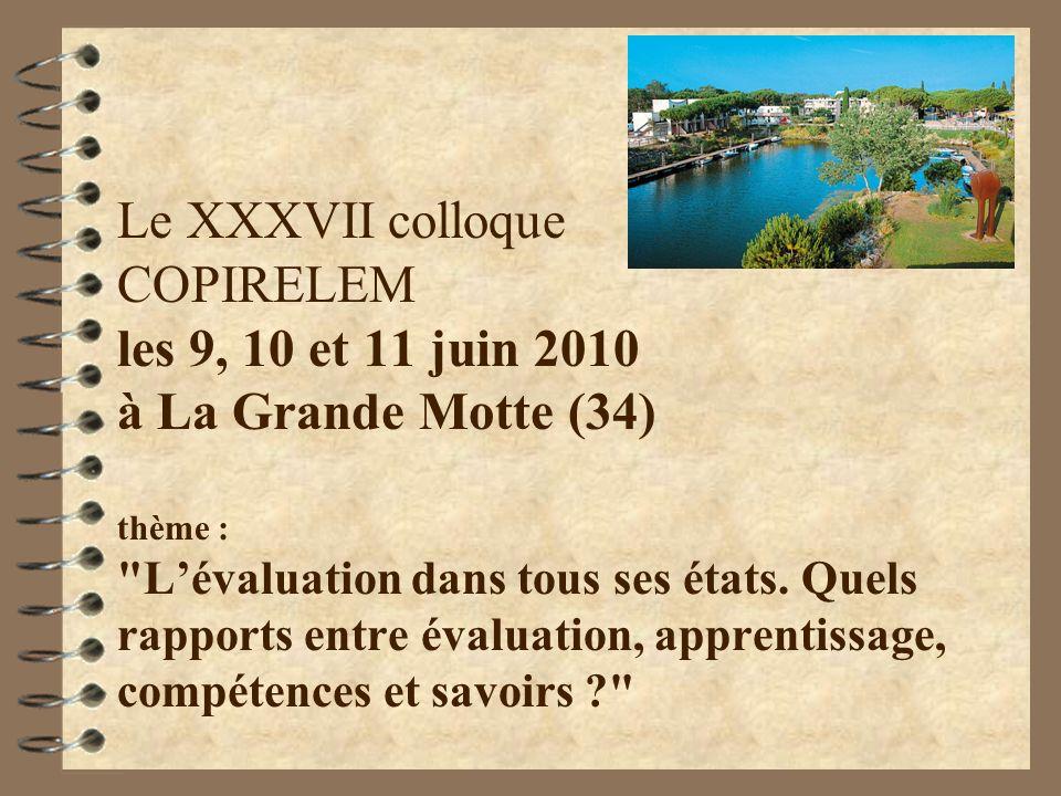 Le XXXVII colloque COPIRELEM les 9, 10 et 11 juin 2010 à La Grande Motte (34) thème : Lévaluation dans tous ses états.