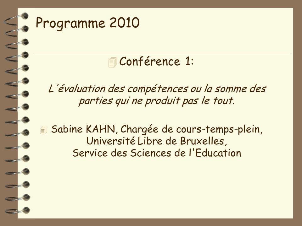 Programme 2010 4 Conférence 1: L évaluation des compétences ou la somme des parties qui ne produit pas le tout.
