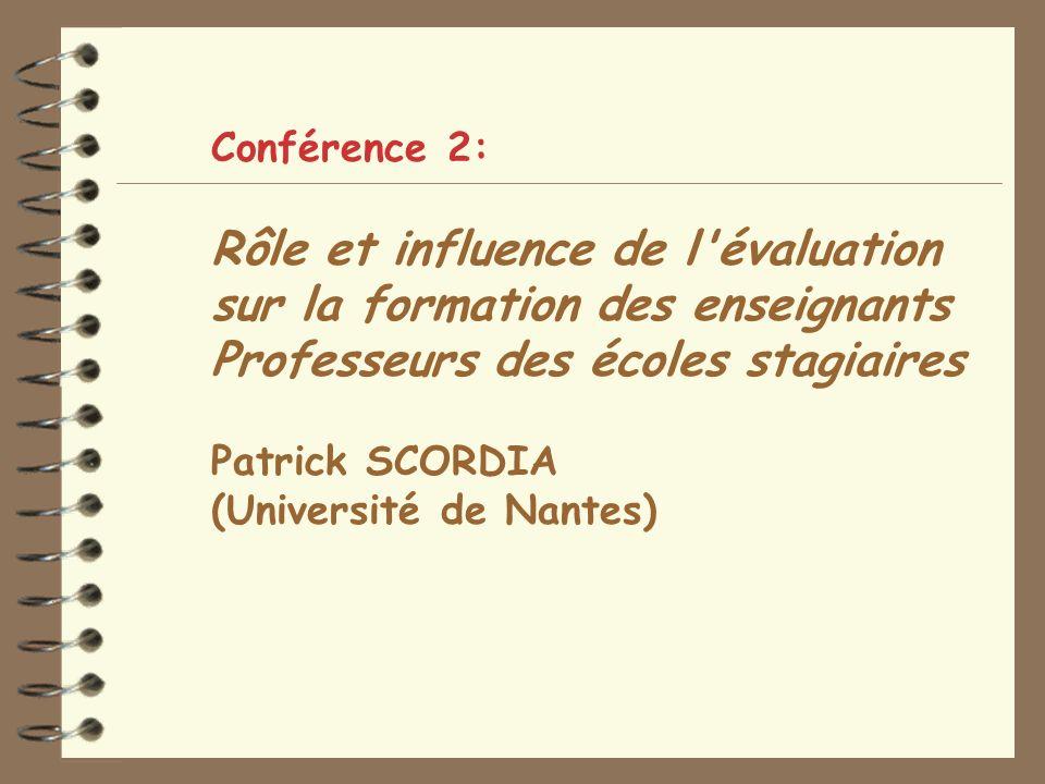 Conférence 2: Rôle et influence de l évaluation sur la formation des enseignants Professeurs des écoles stagiaires Patrick SCORDIA (Université de Nantes)