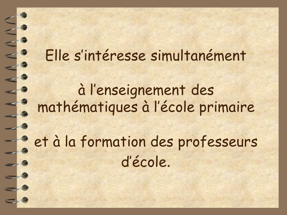 Elle sintéresse simultanément à lenseignement des mathématiques à lécole primaire et à la formation des professeurs décole.