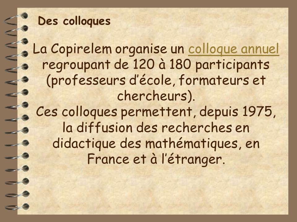 La Copirelem organise un colloque annuel regroupant de 120 à 180 participants (professeurs décole, formateurs et chercheurs).