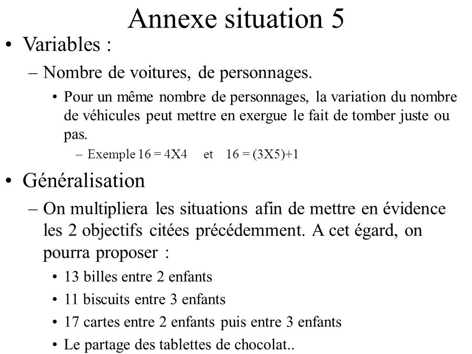 Annexe situation 5 Variables : –Nombre de voitures, de personnages. Pour un même nombre de personnages, la variation du nombre de véhicules peut mettr