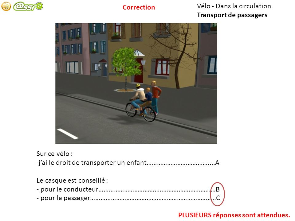 Vélo - Dans la circulation Transport de passagers Sur ce vélo : -jai le droit de transporter un enfant………………………………....A Le casque est conseillé : - po